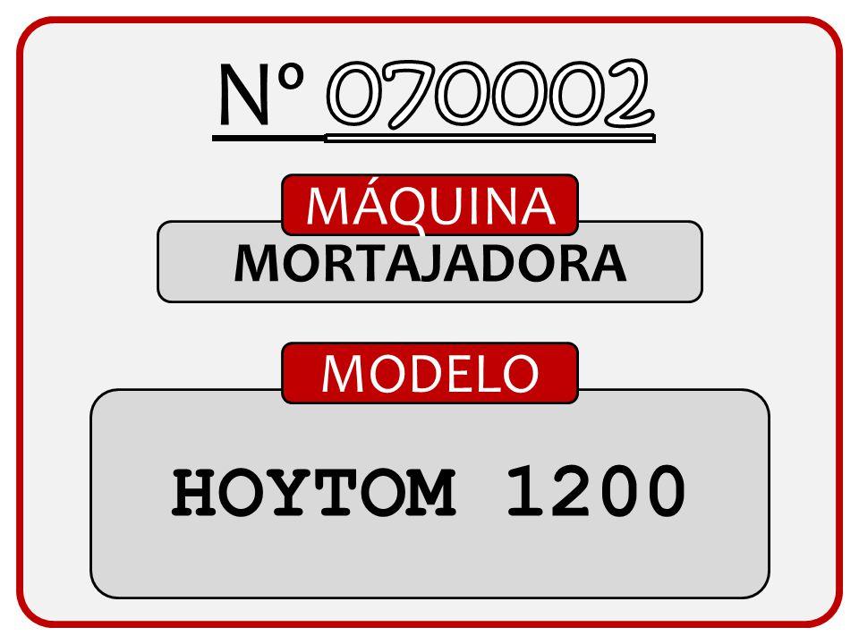 Nº 070002 MÁQUINA MORTAJADORA MODELO HOYTOM 1200