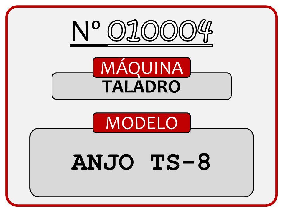 Nº 010004 MÁQUINA TALADRO MODELO ANJO TS-8