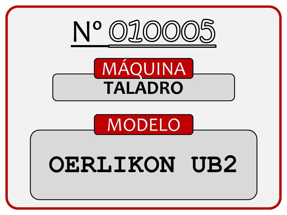 Nº 010005 MÁQUINA TALADRO MODELO OERLIKON UB2