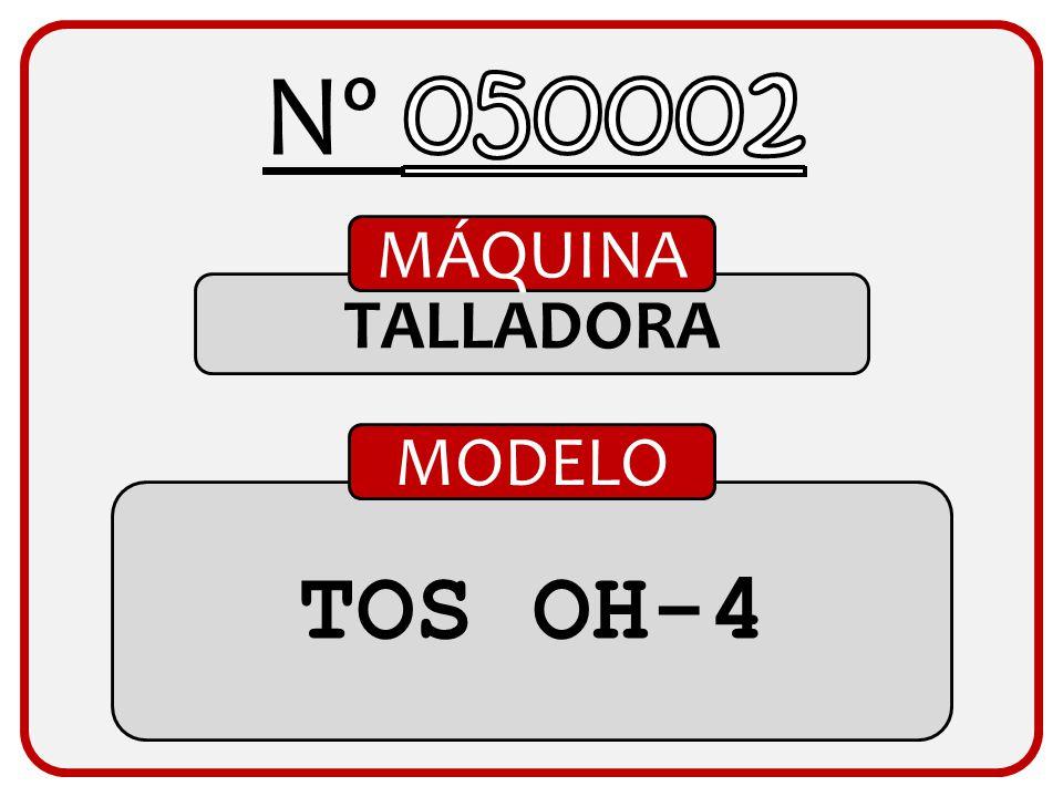 Nº 050002 MÁQUINA TALLADORA MODELO TOS OH-4