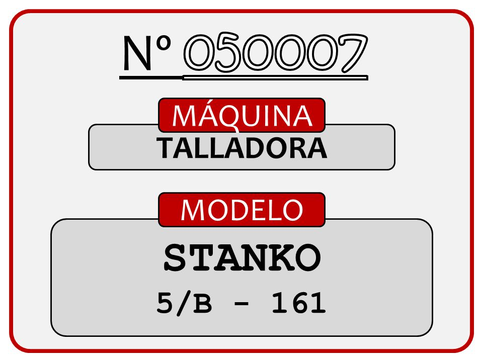 Nº 050007 MÁQUINA TALLADORA MODELO STANKO 5/B - 161