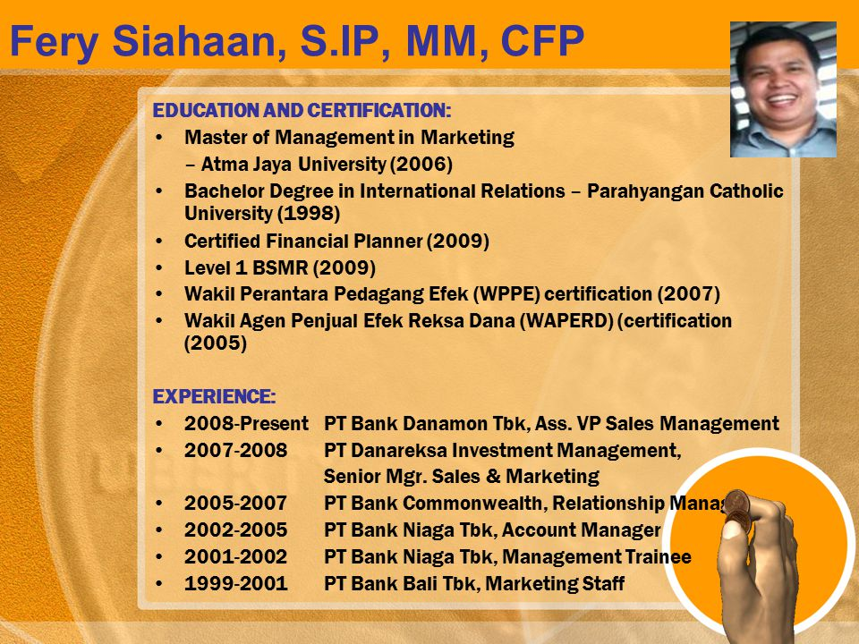 Fery Siahaan, S.IP, MM, CFP EDUCATION AND CERTIFICATION:
