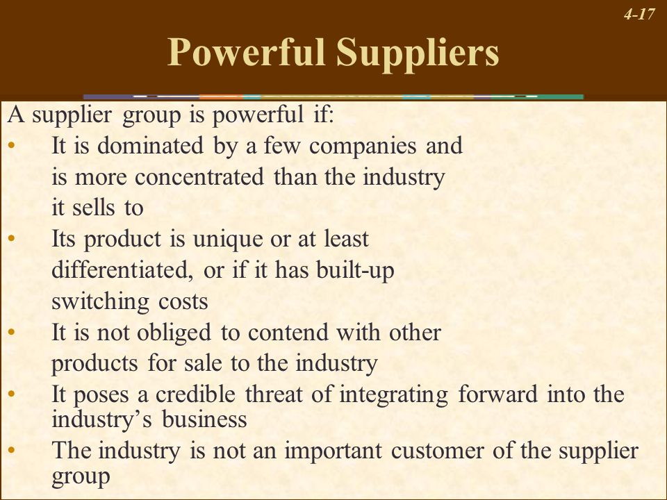 Powerful Suppliers A supplier group is powerful if: