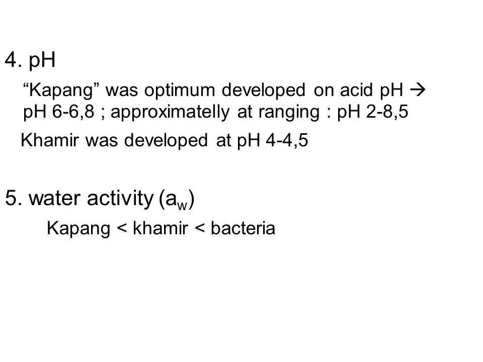 P 4. pH. Kapang was optimum developed on acid pH  pH 6-6,8 ; approximatelly at ranging : pH 2-8,5.