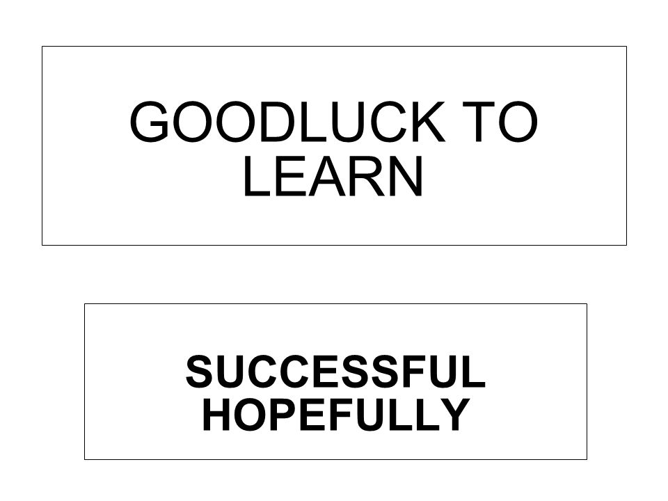 GOODLUCK TO LEARN SUCCESSFUL HOPEFULLY