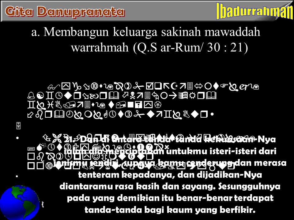 a. Membangun keluarga sakinah mawaddah warrahmah (Q.S ar-Rum/ 30 : 21)