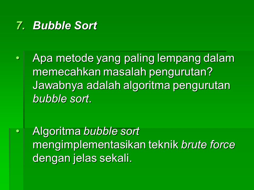 Bubble Sort Apa metode yang paling lempang dalam memecahkan masalah pengurutan Jawabnya adalah algoritma pengurutan bubble sort.