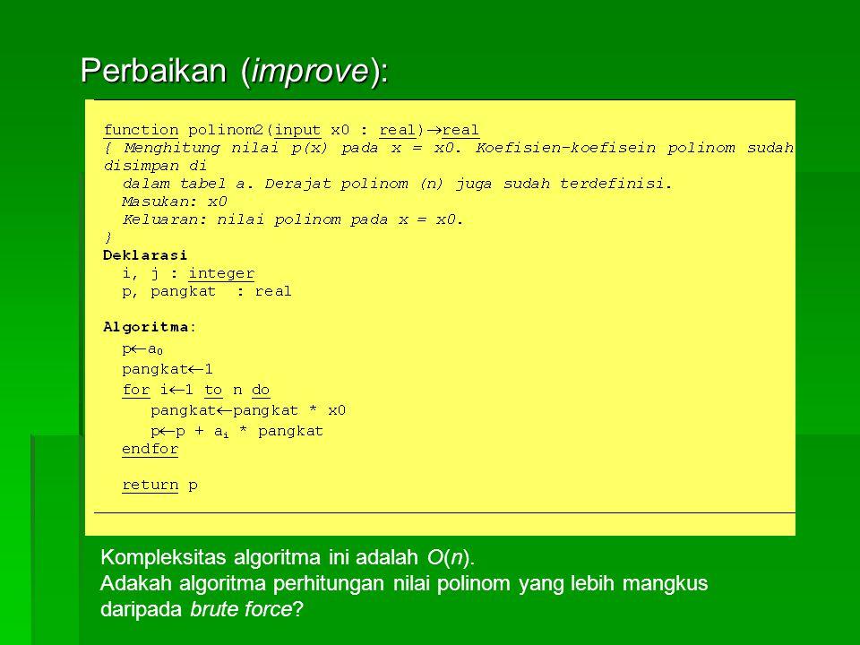 Perbaikan (improve): Kompleksitas algoritma ini adalah O(n).