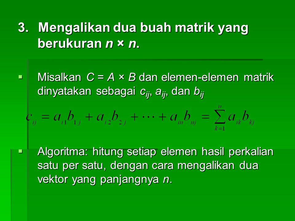 3. Mengalikan dua buah matrik yang berukuran n × n.