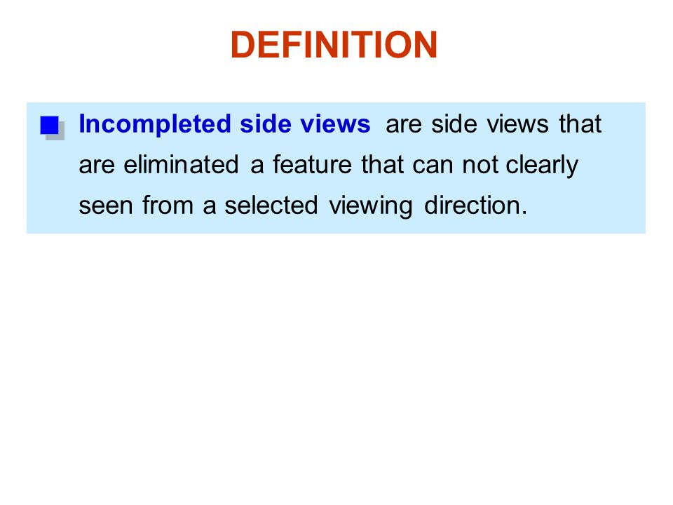 DEFINITION Incompleted side views are side views that