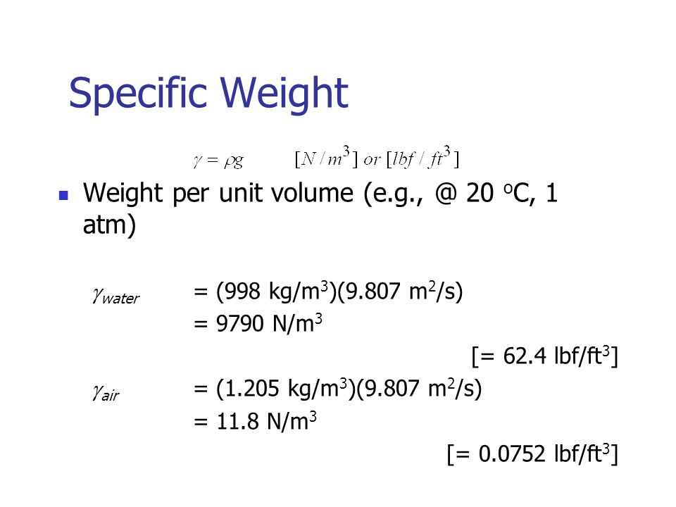 Specific Weight Weight per unit volume (e.g., @ 20 oC, 1 atm)