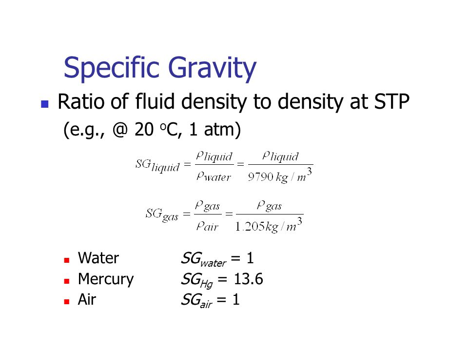 Specific Gravity Ratio of fluid density to density at STP