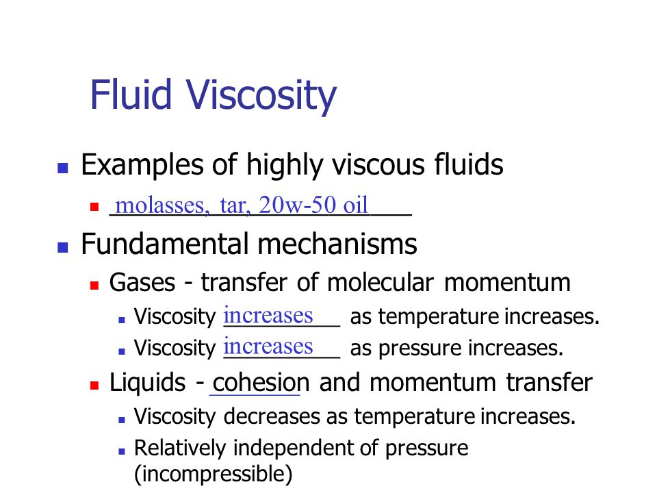 Fluid Viscosity Examples of highly viscous fluids