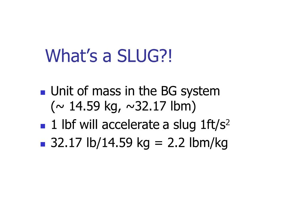 What's a SLUG ! Unit of mass in the BG system (~ 14.59 kg, ~32.17 lbm)