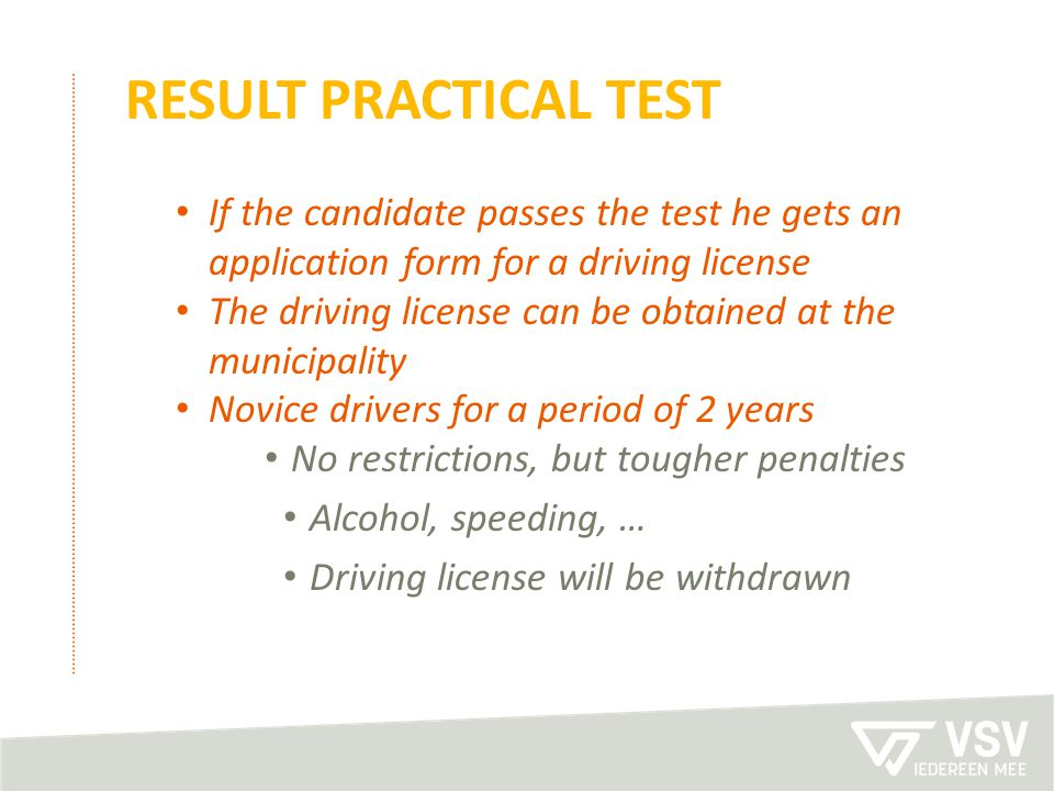 Result practical test If the candidate passes the test he gets an application form for a driving license.
