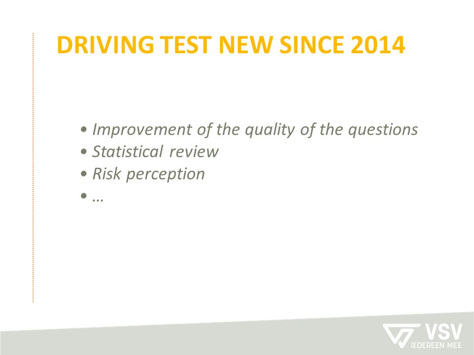 Driving test new since 2014 • Improvement of the quality of the questions • Statistical review • Risk perception • …