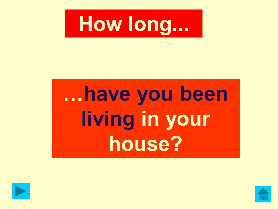 …have you been living in your house