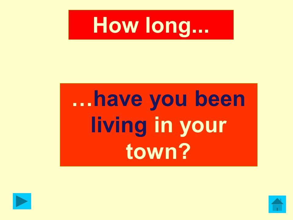 …have you been living in your town