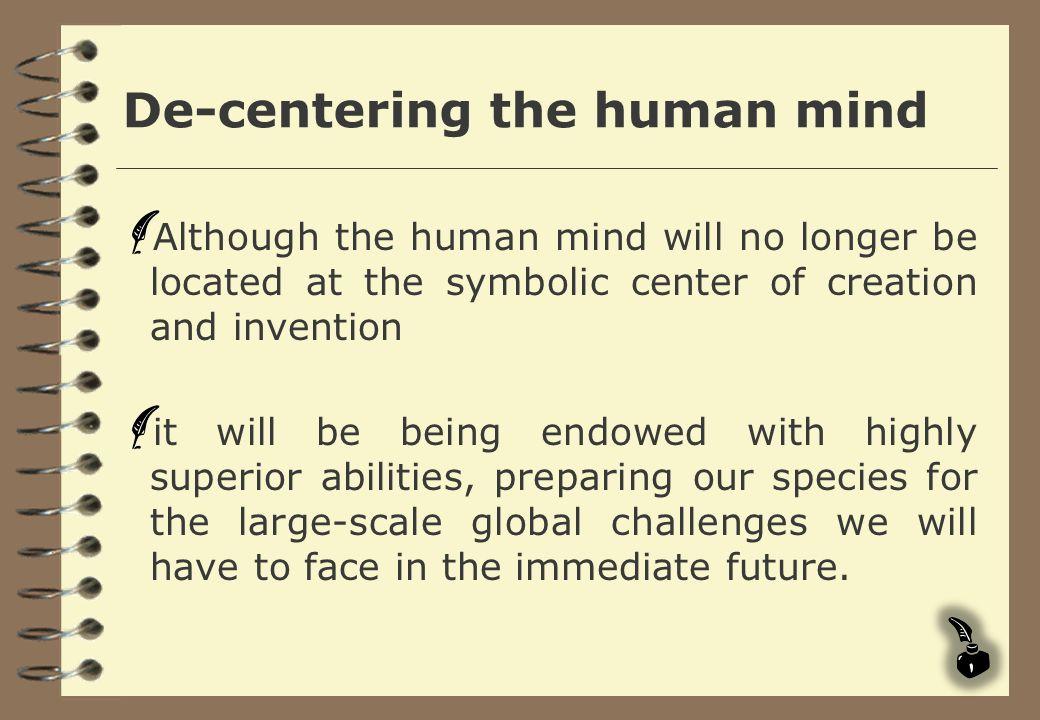 De-centering the human mind