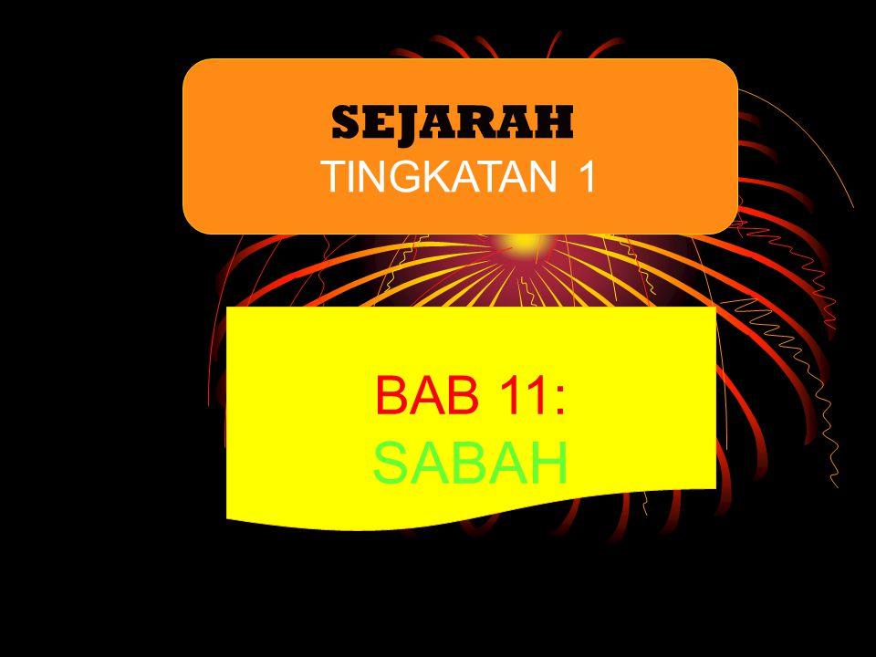 SEJARAH TINGKATAN 1 BAB 11: SABAH