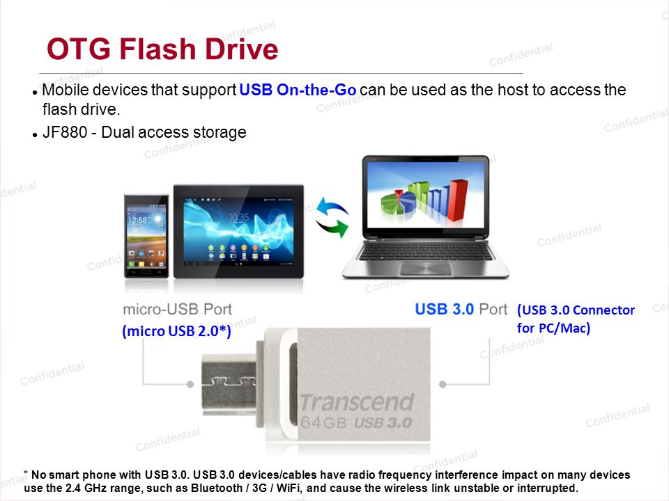 OTG Flash Drive Mobile devices that support USB On-the-Go can be used as the host to access the flash drive.