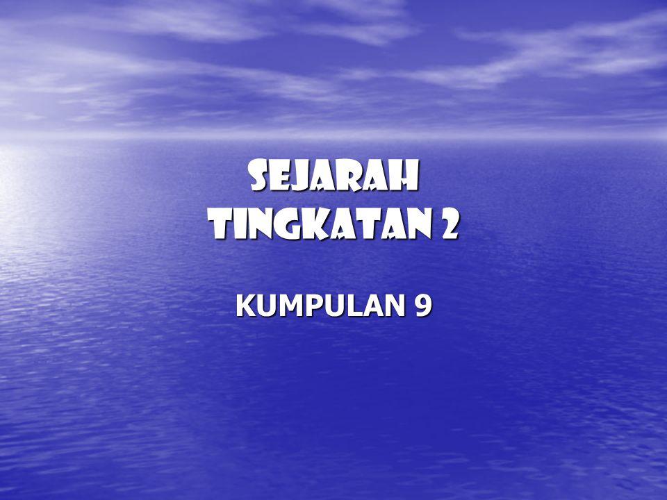 SEJARAH TINGKATAN 2 KUMPULAN 9