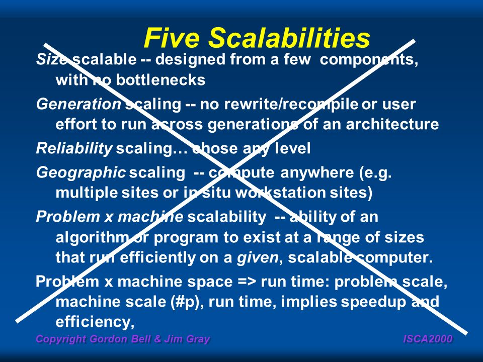 Five Scalabilities Size scalable -- designed from a few components, with no bottlenecks.