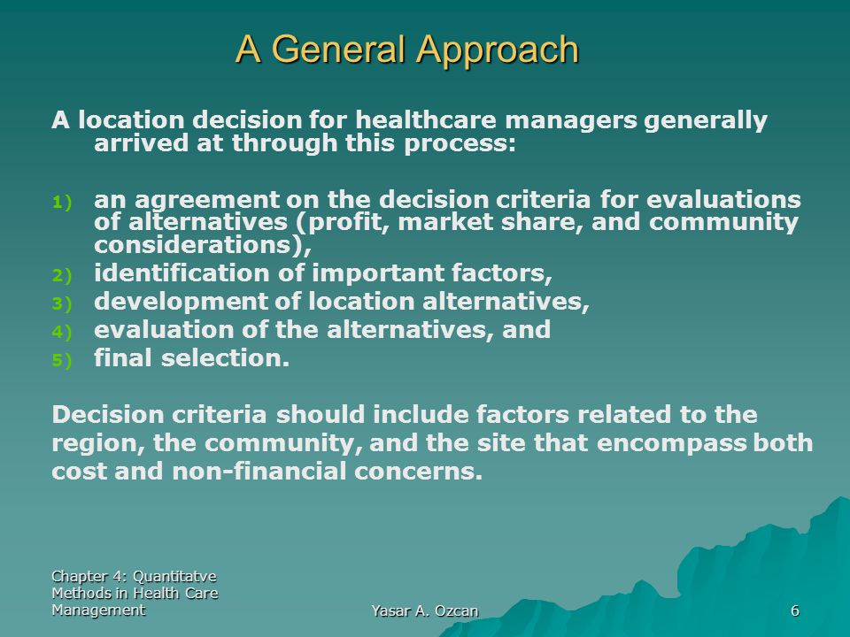 A General Approach A location decision for healthcare managers generally arrived at through this process: