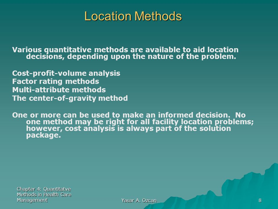 Location Methods Various quantitative methods are available to aid location decisions, depending upon the nature of the problem.