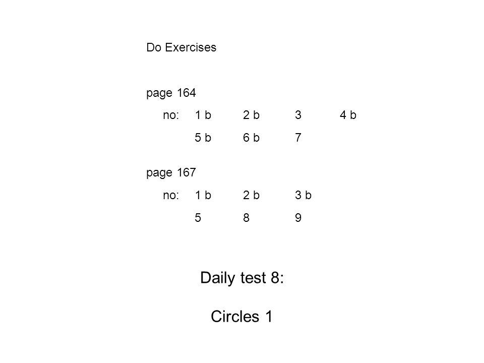 Do Exercises. page 164 no:. 1 b. 2 b. 3. 4 b. 5 b. 6 b. 7 page 167 no: