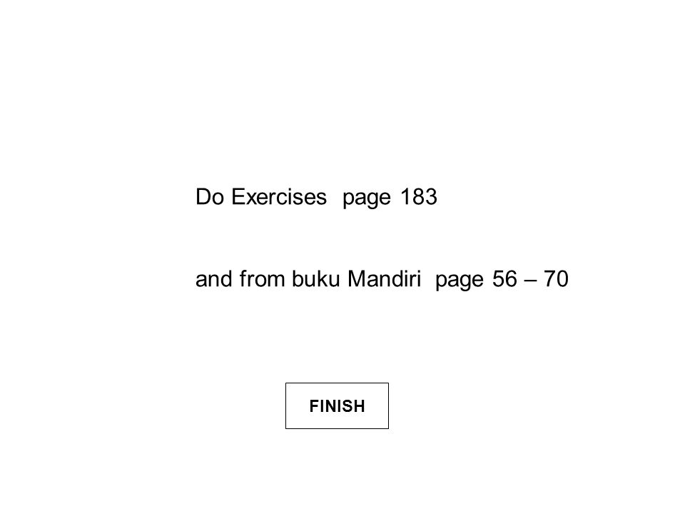 Do Exercises page 183 and from buku Mandiri page 56 – 70