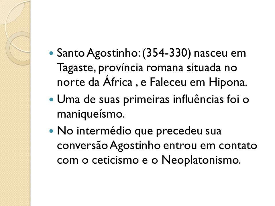 Santo Agostinho: (354-330) nasceu em Tagaste, província romana situada no norte da África , e Faleceu em Hipona.