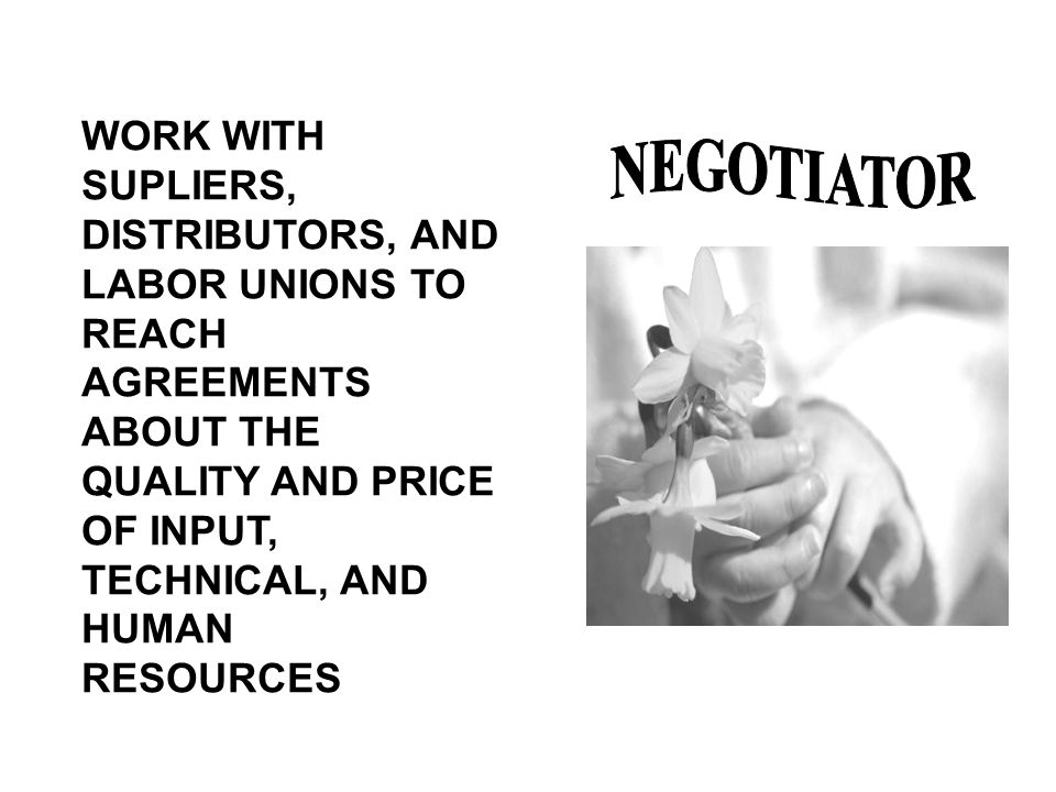 WORK WITH SUPLIERS, DISTRIBUTORS, AND LABOR UNIONS TO REACH AGREEMENTS ABOUT THE QUALITY AND PRICE OF INPUT, TECHNICAL, AND HUMAN RESOURCES