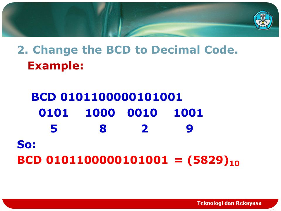 Change the BCD to Decimal Code. Example: BCD
