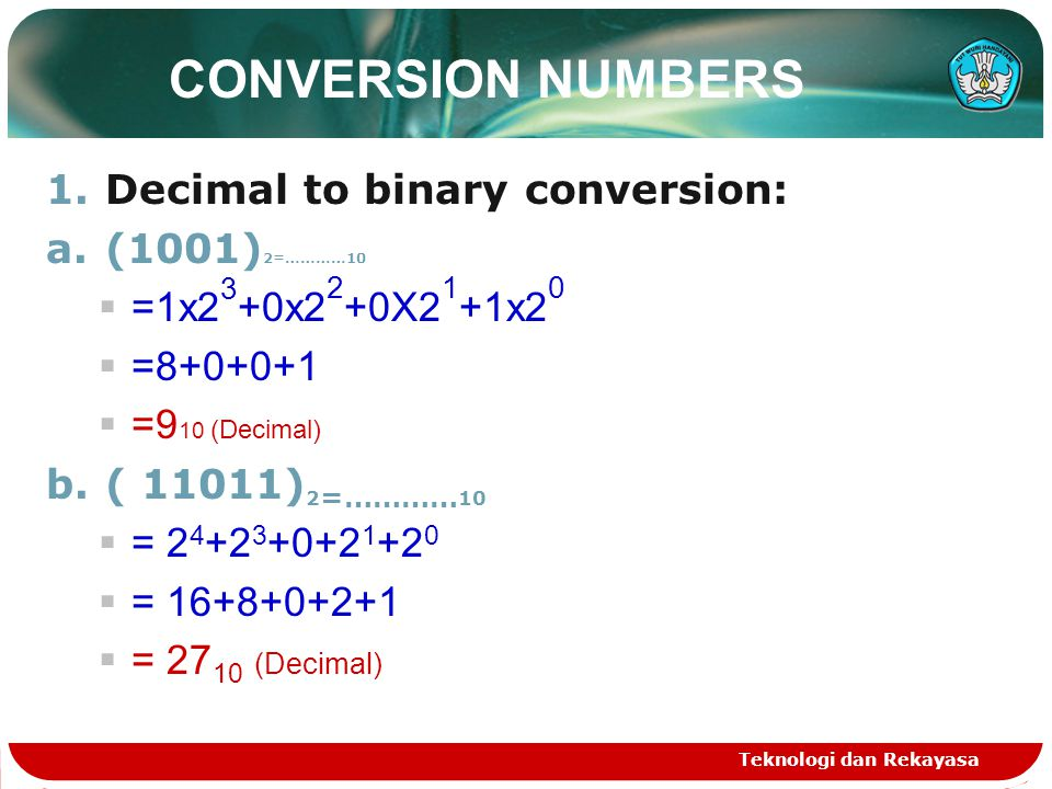 CONVERSION NUMBERS Decimal to binary conversion: (1001)2=…………10