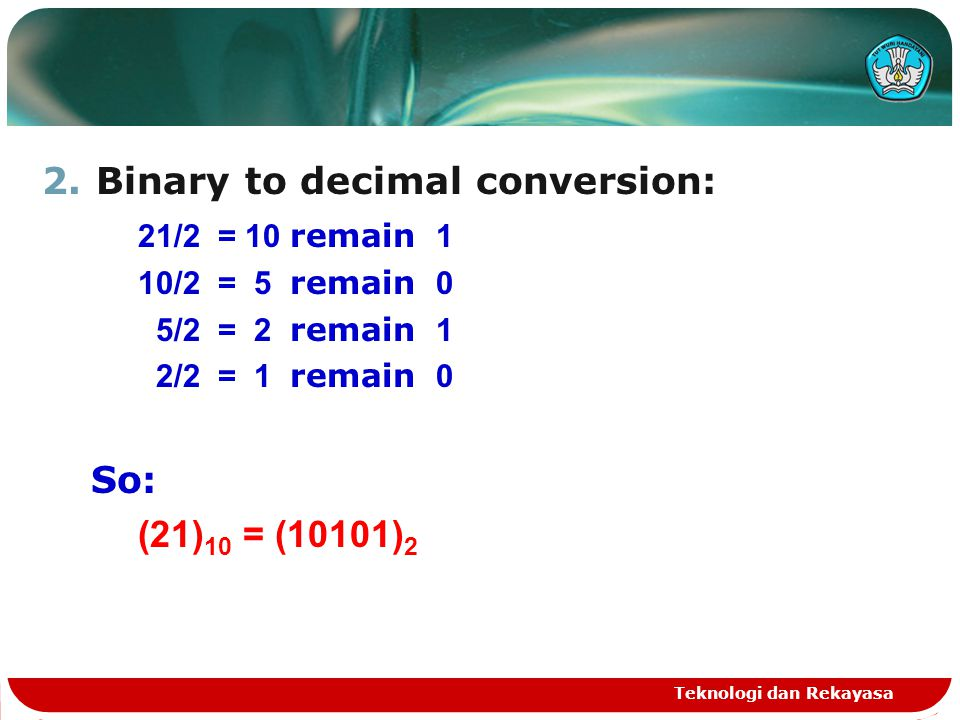 Binary to decimal conversion: 21/2 = 10 remain 1