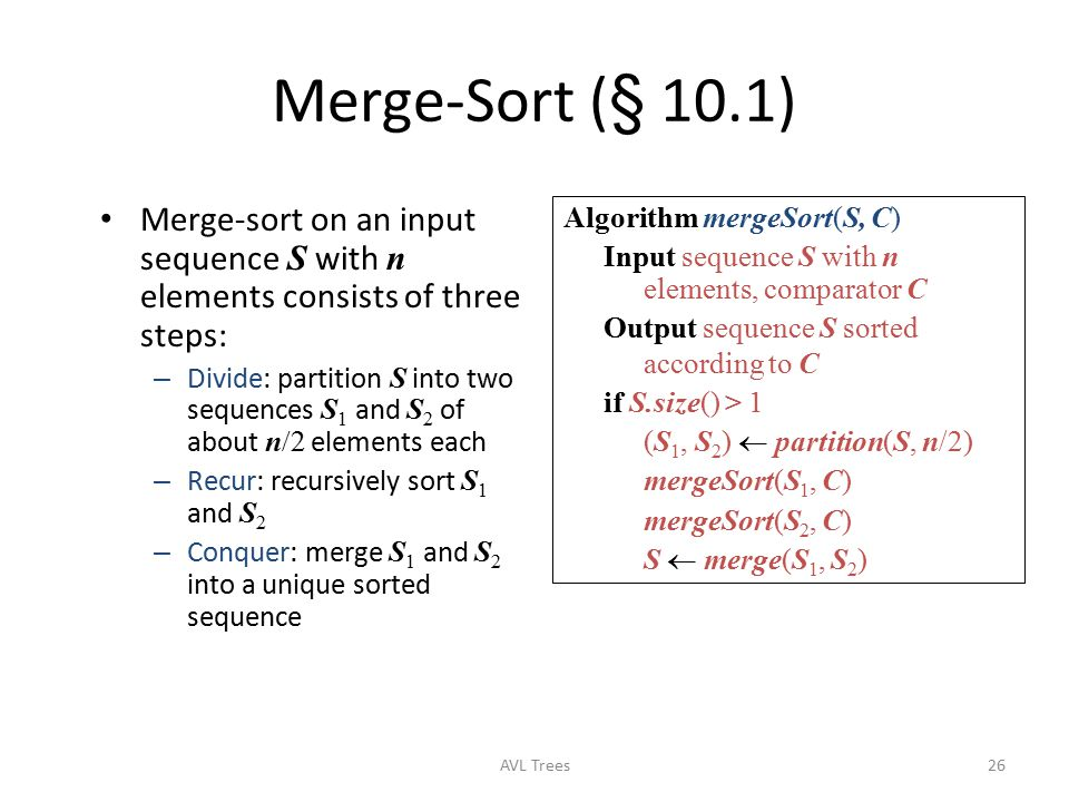 Merge-Sort (§ 10.1) Merge-sort on an input sequence S with n elements consists of three steps: