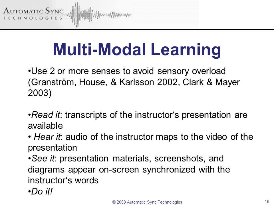 Multi-Modal Learning Use 2 or more senses to avoid sensory overload (Granström, House, & Karlsson 2002, Clark & Mayer 2003)