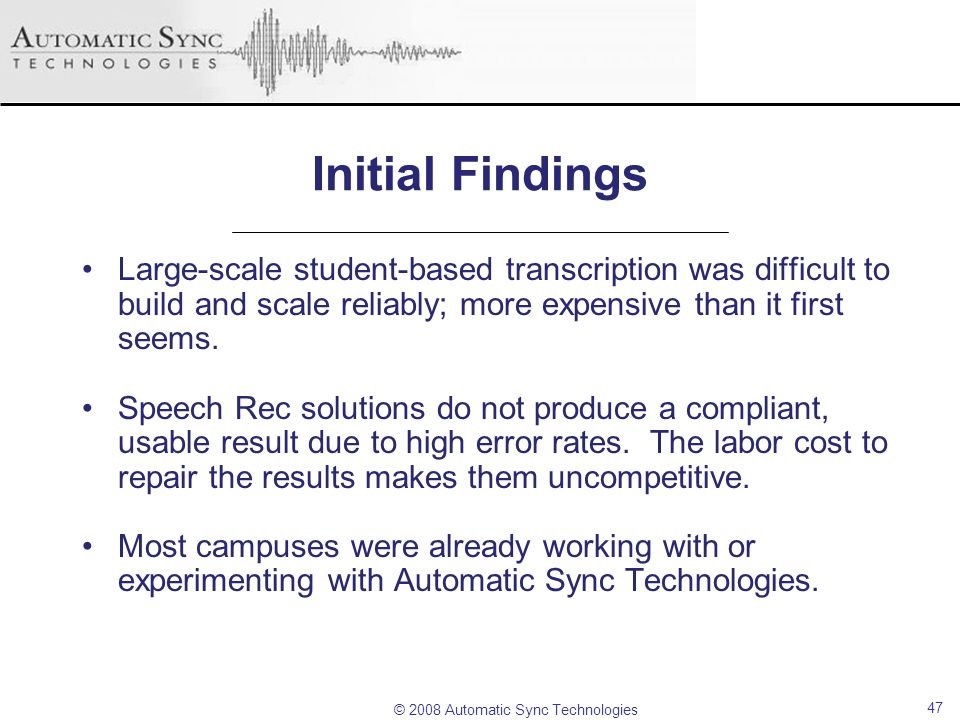 Initial Findings Large-scale student-based transcription was difficult to build and scale reliably; more expensive than it first seems.