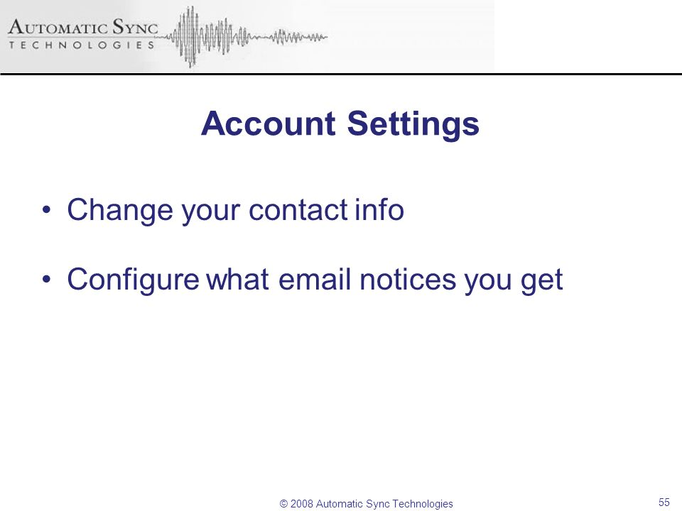 Account Settings Change your contact info Configure what email notices you get