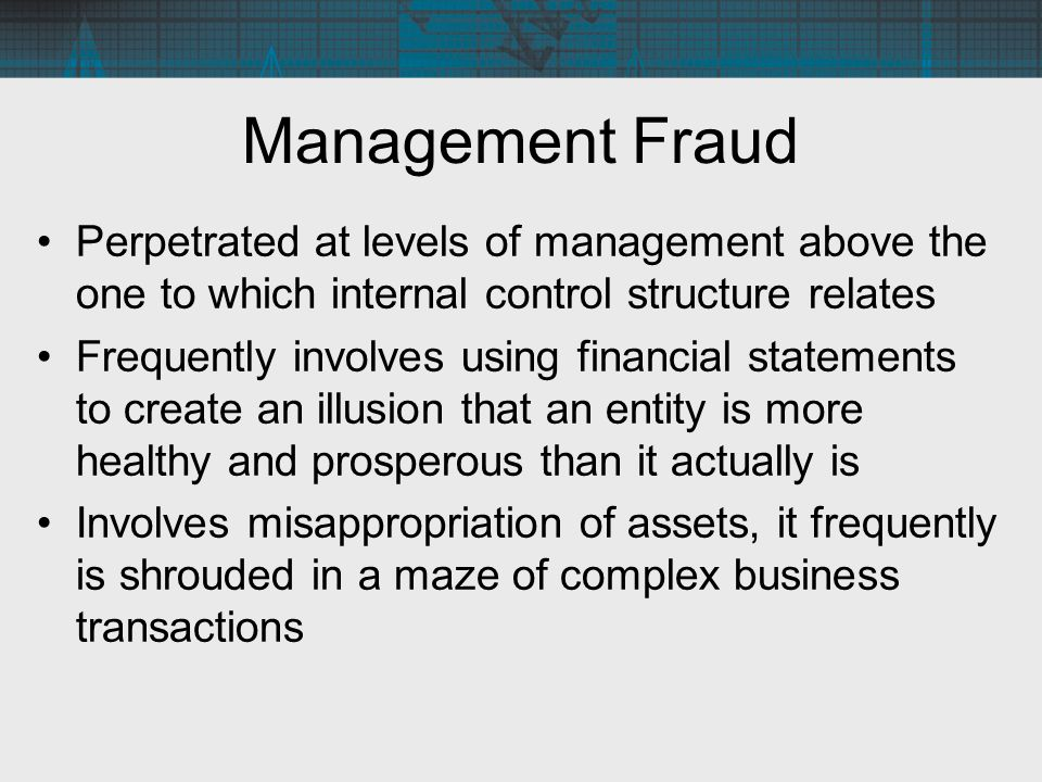 Management Fraud Perpetrated at levels of management above the one to which internal control structure relates.
