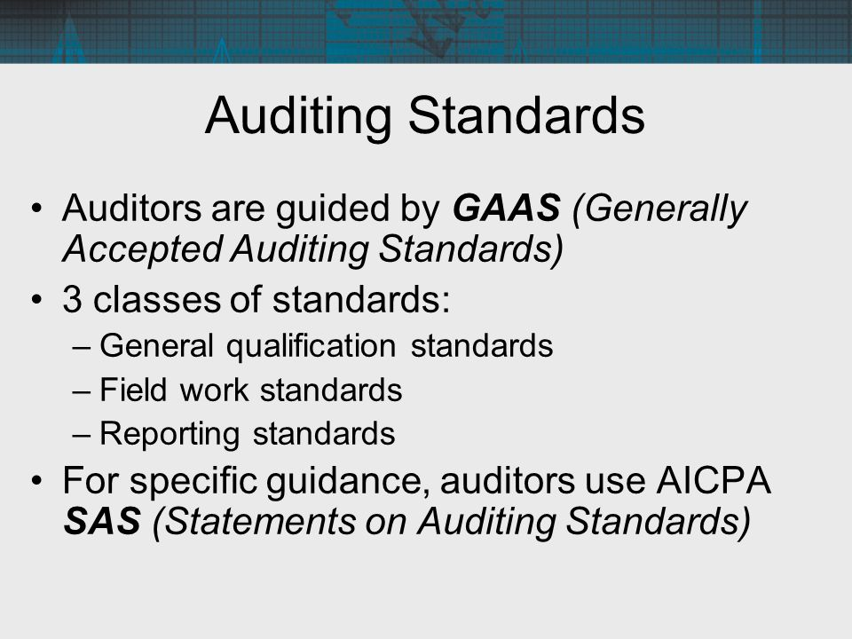 Auditing Standards Auditors are guided by GAAS (Generally Accepted Auditing Standards) 3 classes of standards: