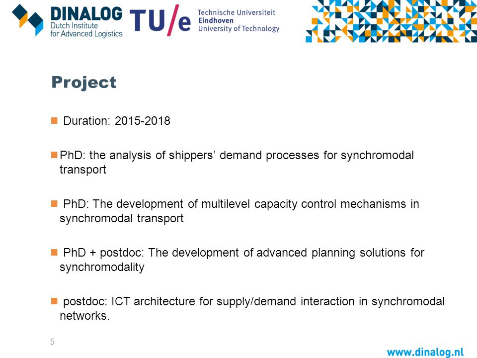 Project Duration: 2015-2018. PhD: the analysis of shippers' demand processes for synchromodal transport.