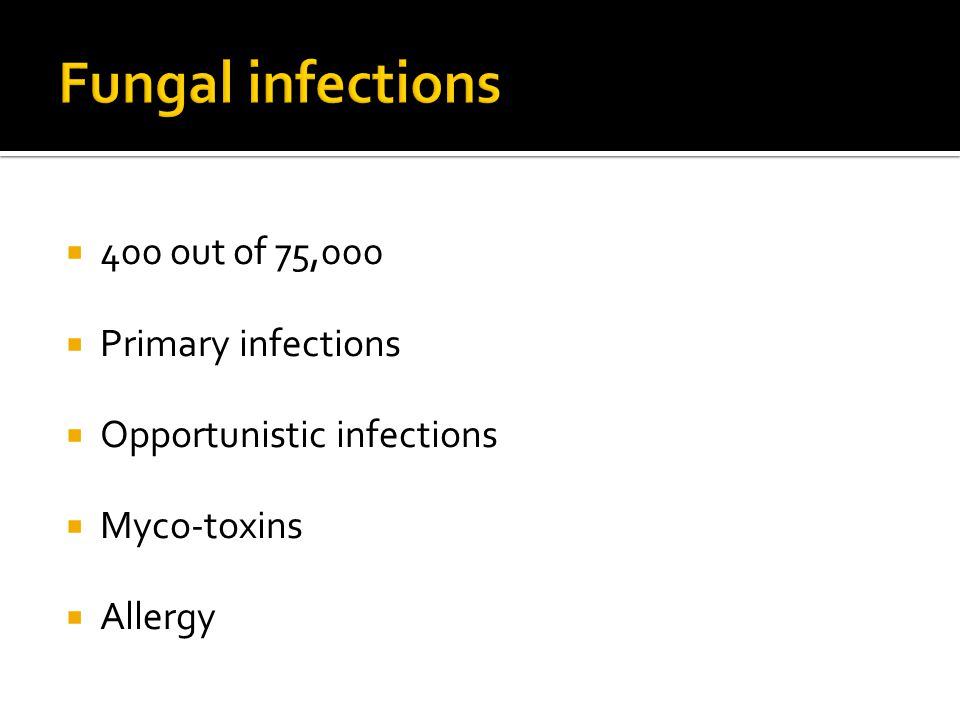 Fungal infections 400 out of 75,000 Primary infections