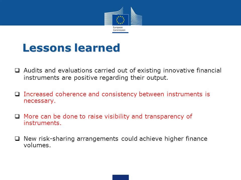 Lessons learnedAudits and evaluations carried out of existing innovative financial instruments are positive regarding their output.