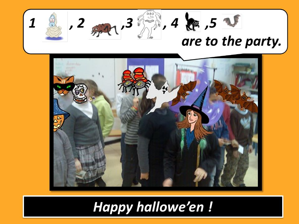 1 , 2 ,3 , 4 ,5 are to the party. Happy hallowe'en !