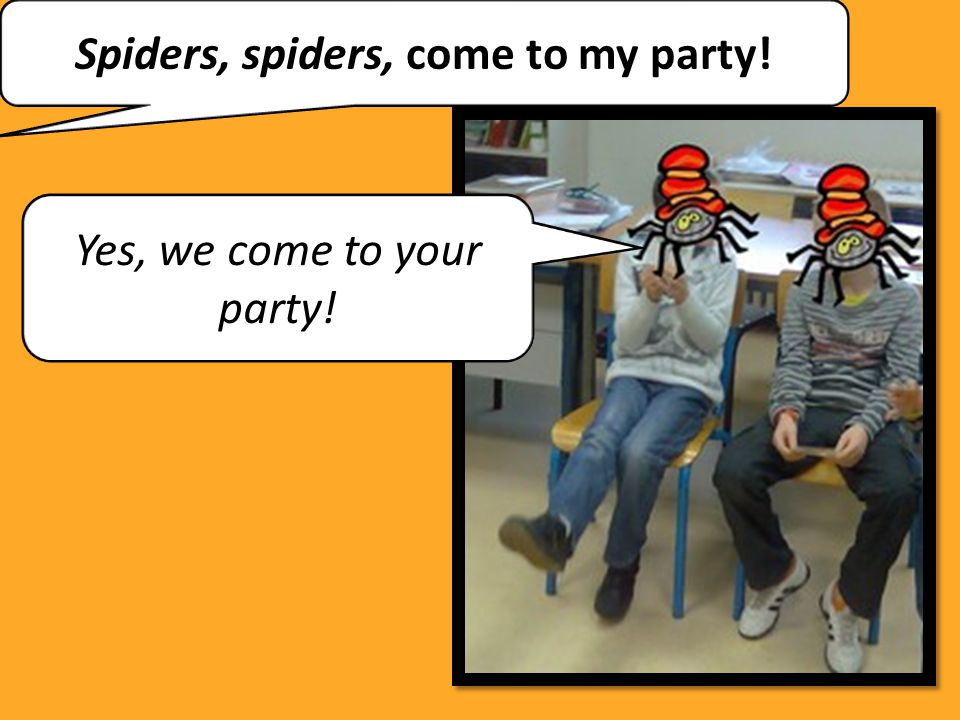 Spiders, spiders, come to my party!