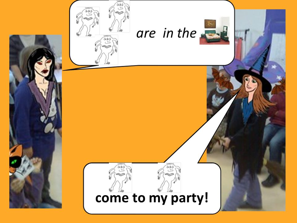 are in the come to my party!