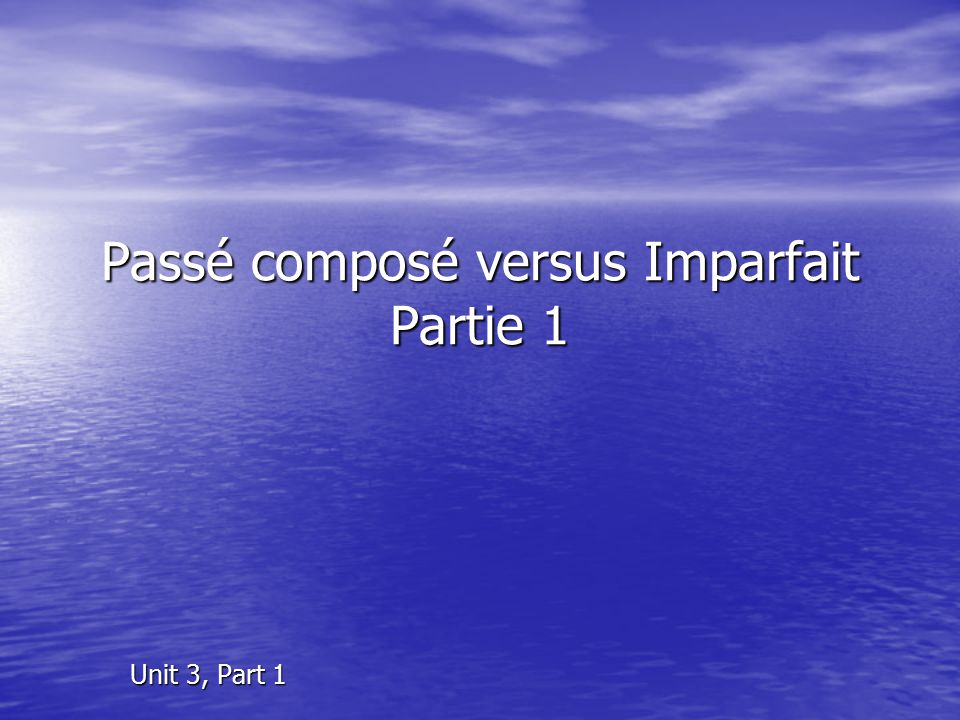 Passé composé versus Imparfait Partie 1
