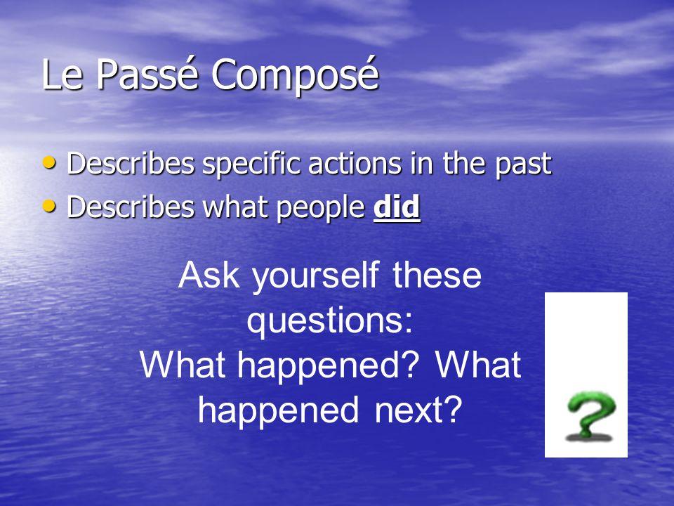 Le Passé Composé Ask yourself these questions: